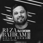 دانلود رمیکس جدید آهنگ گل عشق از رضا بهرام توسط Dj Crown