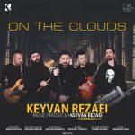دانلود آهنگ جدید کیوان رضایی به نام On The Clouds