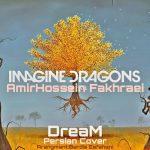 دانلود اهنگ جدید امیرحسین فخرایی بنام Imagine Dragons